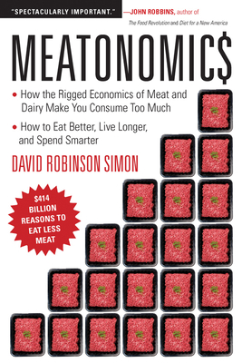 Meatonomics: How the Rigged Economics of Meat and Dairy Make You Consume Too Much—and How to Eat Better, Live Longer, and Spend Smarter Cover Image