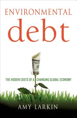Environmental Debt: The Hidden Costs of a Changing Global Economy Cover Image