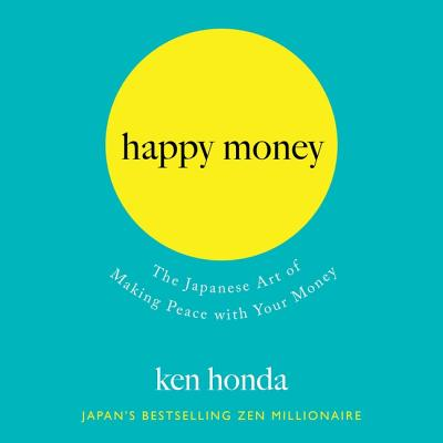Happy Money: The Japanese Art of Making Peace with Your Money Cover Image