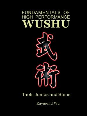 Fundamentals of High Performance Wushu: Taolu Jumps and Spins Cover Image