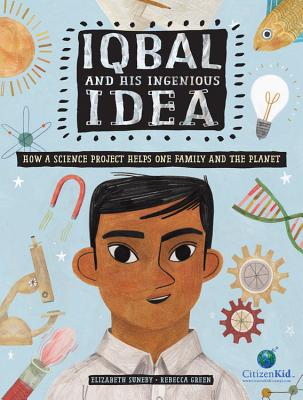 Iqbal and the Ingenious Idea: How a Science Project Helps One Family and the Planet by Elizabeth Suneby