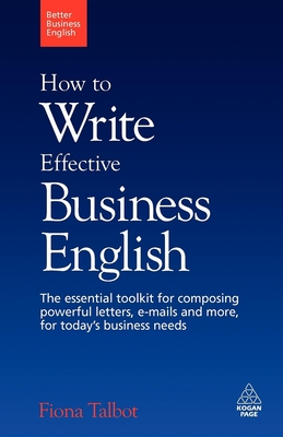 How to Write Effective Business English: The Essential Toolkit for Composing Powerful Letters, E-Mails and More, for Today's Business Needs Cover Image