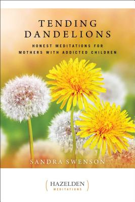 Tending Dandelions: Honest Meditations for Mothers with Addicted Children (Just Dandy) Cover Image