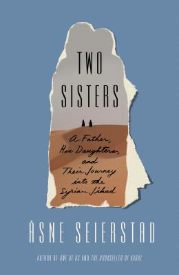 Two Sisters: A Father, His Daughters, and Their Journey into the Syrian Jihad Cover Image