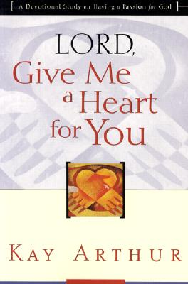 Lord, Give Me a Heart for You: A Devotional Study on Having a Passion for God Cover Image