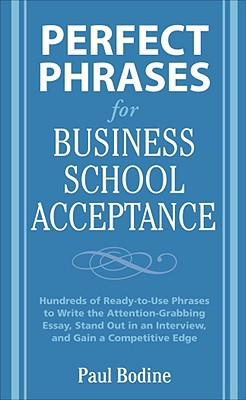 Perfect Phrases for Business School Acceptance: Hundreds of Ready-To-Use Phrases to Write the Attention-Grabbing Essay, Stand Out in an Interview, and Cover Image