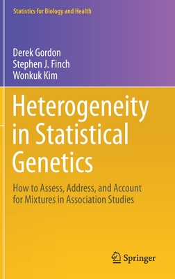 Heterogeneity in Statistical Genetics: How to Assess, Address, and Account for Mixtures in Association Studies (Statistics for Biology and Health) Cover Image