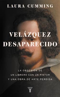 Velázquez desaparecido / The Vanishing Velazquez: La obsesion de un librero con un pintor y una obra de arte perdida Cover Image