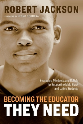 Becoming the Educator They Need: Strategies, Mindsets, and Beliefs for Supporting Male Black and Latino Students Cover Image