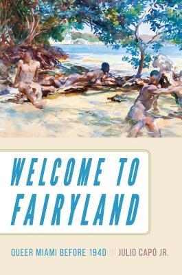 Welcome to Fairyland: Queer Miami Before 1940 Cover Image