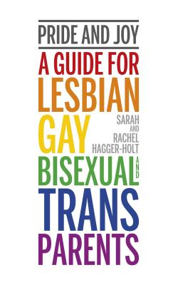 Pride and Joy: A Guide for Lesbian, Gay, Bisexual and Trans Parents Cover Image