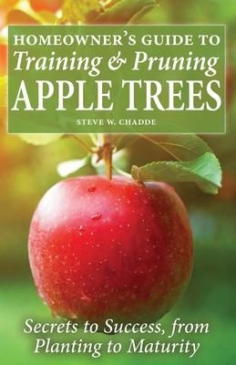 Homeowner's Guide to Training and Pruning Apple Trees: Secrets to Success, From Planting to Maturity Cover Image