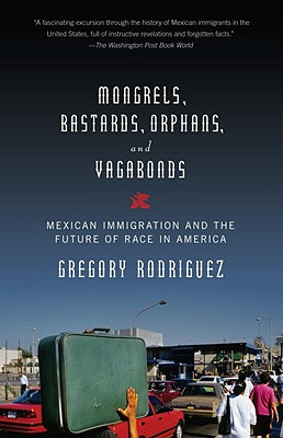 Mongrels, Bastards, Orphans, and Vagabonds: Mexican Immigration and the Future of Race in America Cover Image