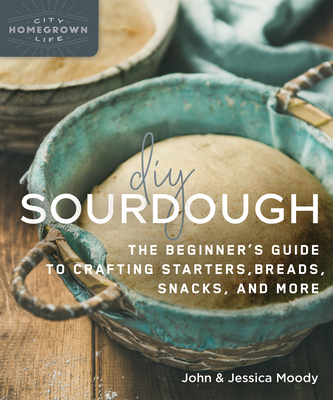 DIY Sourdough: The Beginner's Guide to Crafting Starters, Bread, Snacks, and More Cover Image
