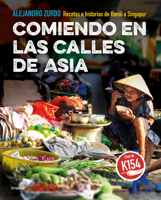 Comiendo en las calles de Asia. Recetas e historias de Hanoi a Singapur / Eating In The Streets Of Asia.  Recipes and stories from Hanoi to Singapore Cover Image