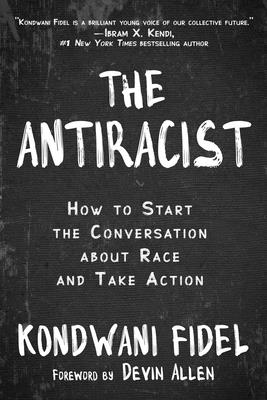 The Antiracist: How to Start the Conversation about Race and Take Action Cover Image