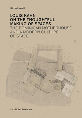Louis Kahn: On the Thoughtful Making of Spaces: The Dominican Motherhouse and a Modern Culture of Space Cover Image