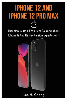 iPhone 12 and iPhone 12 Pro Max: User Manual On All You Need To Know About Iphone 12 And Its Max Version Expectation! Cover Image
