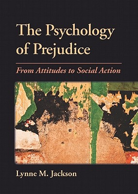 The Psychology of Prejudice: From Attitudes to Social Action Cover Image