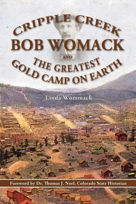 Cripple Creek, Bob Womack and The Greatest Gold Camp on Earth Cover Image
