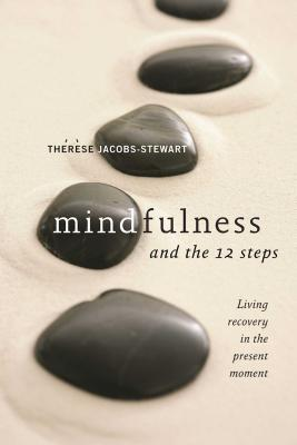 Mindfulness and the 12 Steps: Living Recovery in the Present Moment Cover Image
