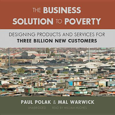 The Business Solution to Poverty: Designing Products and Services for Three Billion New Customers Cover Image