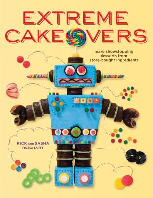 Extreme Cakeovers: Make Showstopping Desserts from Store-Bought Ingredients Cover Image