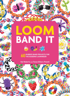 Loom Band It: 60 Rubberband Projects for the Budding Loomineer Cover Image