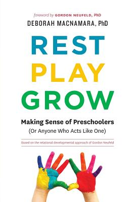 Rest, Play, Grow: Making Sense of Preschoolers (Or Anyone Who Acts Like One) Cover Image