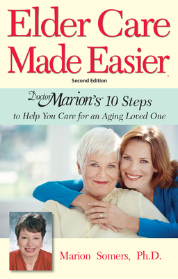 Elder Care Made Easier: Doctor Marion's 10 Steps to Help You Care for an Aging Loved One Cover Image