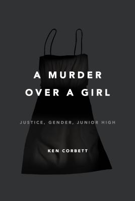 A Murder Over a Girl: Justice, Gender, Junior High Cover Image