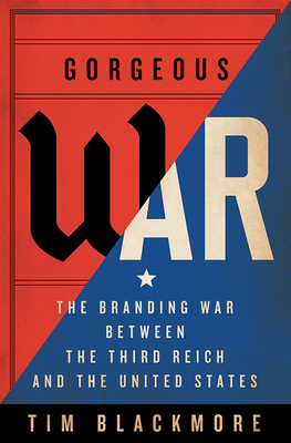 Gorgeous War: The Branding War Between the Third Reich and the United States Cover Image