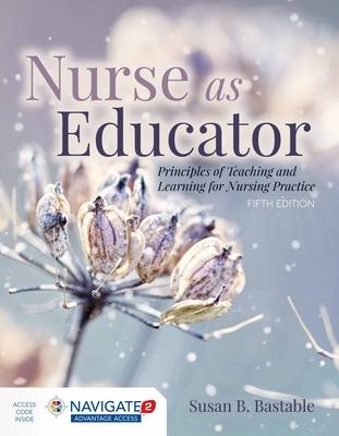 Nurse as Educator: Principles of Teaching and Learning for Nursing Practice: Principles of Teaching and Learning for Nursing Practice Cover Image