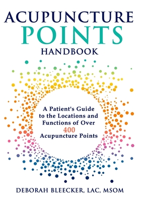 Acupuncture Points Handbook: A Patient's Guide to the Locations and Functions of over 400 Acupuncture Points (Natural Medicine #1) Cover Image