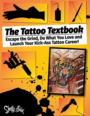 The Tattoo Textbook: Escape the Grind, Do What You Love, and Launch Your Kick-Ass Tattoo Career Cover Image