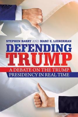 Defending Trump: A Debate on the Trump Presidency in Real Time Cover Image
