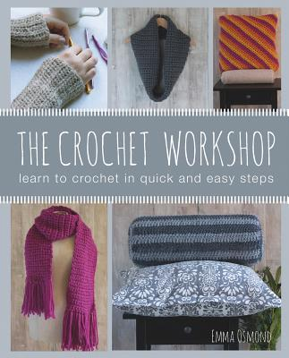 The Crochet Workshop: Learn to crochet in quick and easy steps Cover Image