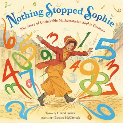 Nothing Stopped Sophie: The Story of Unshakable Mathematician Sophie Germain Cover Image