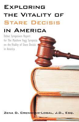 Exploring the Vitality of Stare Decisis in America: Debut Symposium Report for the Matthew Fogg Symposia on the Vitality of Stare Decisis in America Cover Image