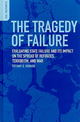 The Tragedy of Failure: Evaluating State Failure and Its Impact on the Spread of Refugees, Terrorism, and War (PSI Reports) Cover Image