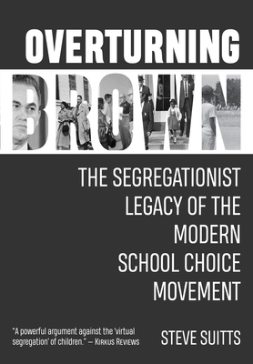 Overturning Brown: The Segregationist Legacy of the Modern School Choice Movement Cover Image