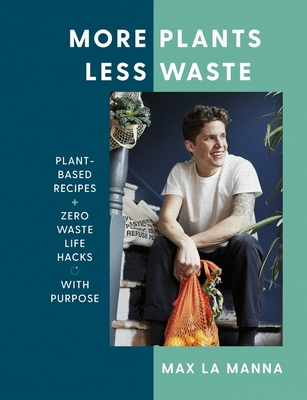 More Plants Less Waste: Plant-Based Recipes + Zero Waste Life Hacks with Purpose Cover Image