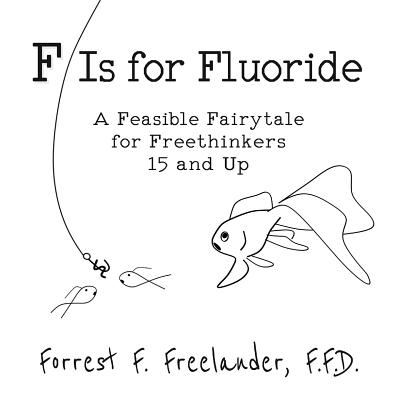 F Is for Fluoride: A Feasible Fairytale for Freethinkers 15 and Up Cover Image