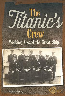 The Titanic's Crew: Working Aboard the Great Ship (Titanic Perspectives) Cover Image