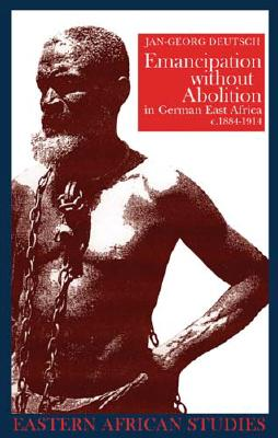 Cover for Emancipation without Abolition in German East Africa, c. 1884–1914 (Eastern African Studies)