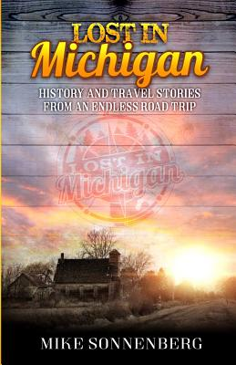 Lost in Michigan: History and Travel Stories from an Endless Road Trip Cover Image
