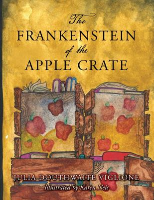 The Frankenstein of the Apple Crate: A Possibly True Story of the Monster's Origins Cover Image