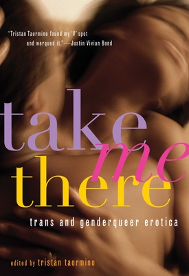 Take Me There: Trans and Genderqueer Erotica Cover Image