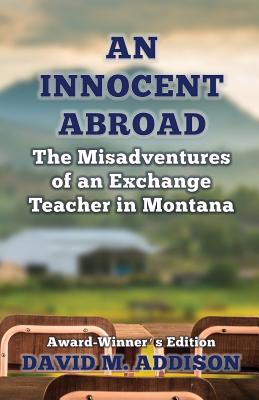 An Innocent Abroad: The Misadventures of an Exchange Teacher in Montana: Award-Winner's Edition Cover Image