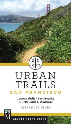 Urban Trails: San Francisco: Coastal Bluffs/ The Presidio/ Hilltop Parks & Stairways Cover Image